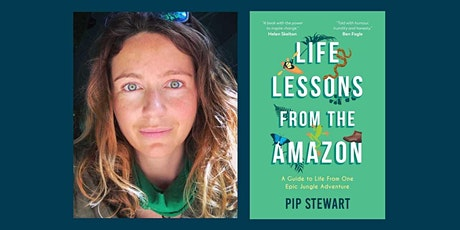 Life Lessons From The Amazon  by Pip Stewart tickets