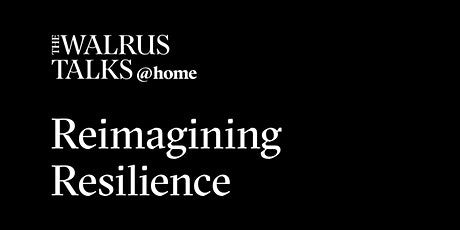 The Walrus Talks at Home: Reimagining Resilience tickets