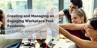 Creating and Managing an Engaging Workplace Post Pandemic