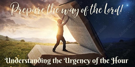 PREPARE THE WAY OF THE LORD!  Understanding The Urgency Of  The Hour. tickets