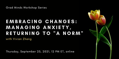 """Embracing Changes: Managing Anxiety, Returning to """"a Norm"""" w/ Vivian Zhang tickets"""
