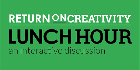 Return on Creativity: Lunch Hour - How's the Return to the Office? 10-14-21 tickets