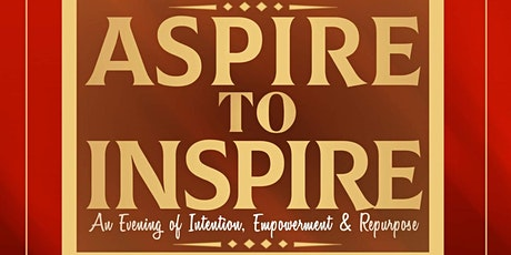 Aspire to Inspire: An evening of Intention, Empowerment & Repurpose tickets
