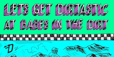 Let's Get Dirtastic at Babes in the Dirt 6 tickets