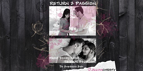 Return 2 Passion; From Boardroom To Your Bedroom - Modesto tickets