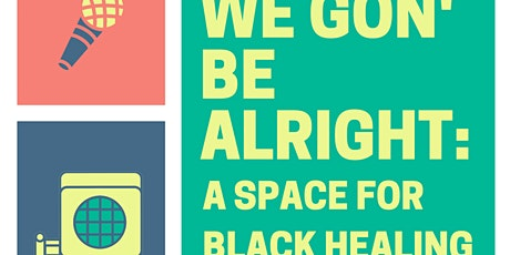 We Gon' Be Alright; A Space For Black Healing! tickets