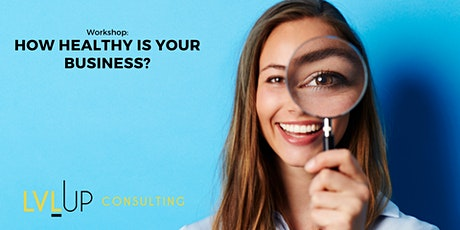 How Healthy is Your Business? (Online Workshop) tickets