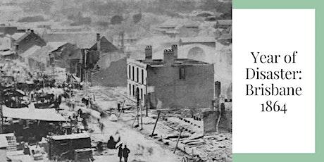 Year of Disaster: Brisbane 1864 tickets