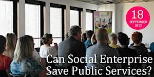 Can Social Enterprise Save Public Services?