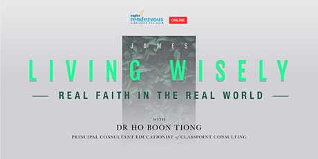 LIVING WISELY – Real Faith in the Real World by Dr Ho Boon Tiong tickets