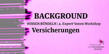 BACKGROUND 4. Expert*innen Workshop | VERSICHERUNGEN Tickets