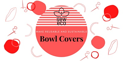 Sew-Eco: Learn to Make Sustainable & Reusable Bowl Covers