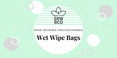 Sew-Eco: Learn to Make Sustainable & Reusable Wet Wipe Bags