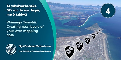 Wānanga Tuawhā: Creating new layers of your own mapping data tickets