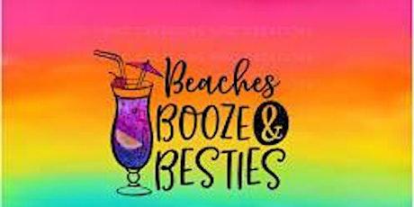 BEACHES, BOOZE & BESTIES tickets