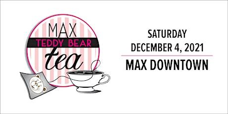 Max Downtown - 12th Annual Teddy Bear Tea tickets