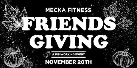 Mecka Fitness FRIENDSGIVING Fit-working Event tickets