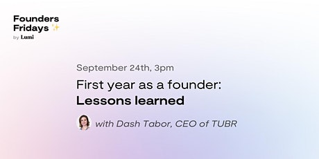 First year as a founder: Lessons learned (a talk + Founders Fridays meetup) tickets