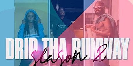 Drip Tha Runway Fashion Show Season 2 tickets