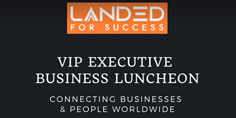 Landed for Success-VIP Executive Business Luncheon tickets