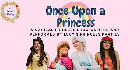Once Upon a Princess - A Magical Princess Show tickets