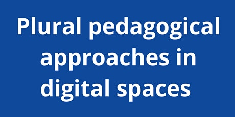 Plural pedagogical approaches in digital spaces tickets