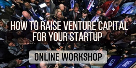 How to Raise Venture Capital for Your Startup Online Workshop tickets