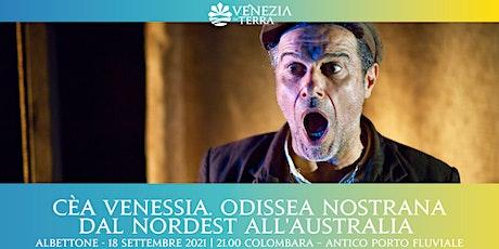 Cèa Venessia. Odissea nostrana dal NordEst all'Australia biglietti