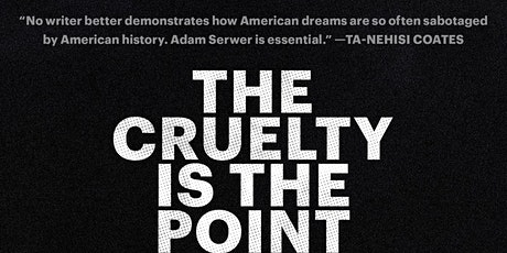 Cruelty is the Point: A Conversation w/ Adam  Serwer about Trump's America tickets