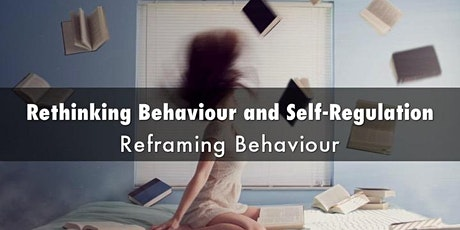 Rethinking Behaviour and Self-Regulation: Reframing Behaviour tickets
