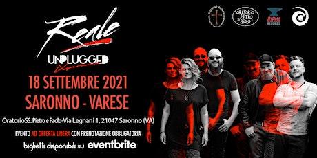Reale Unplugged Xperience @ Saronno (VA) biglietti