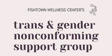 Fishtown Wellness Trans & Gender Nonconforming Support Group tickets