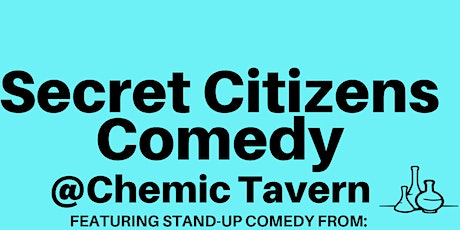 Secret Citizens Comedy at the Chemic  2 tickets