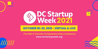 DC Startup Week 2021 - FREE Virtual Pass + Limited Live VIP Conference