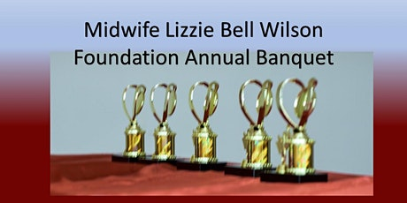 Midwife Lizzie Bell Wilson Foundation Annual Banquet tickets