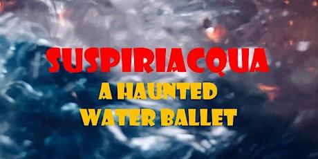 SuspiriAcqua: A Haunted Water Ballet tickets
