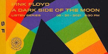 Pink Floyd - The Dark Side Of The Moon : LISTEN | Envelop SF (9:30pm) tickets