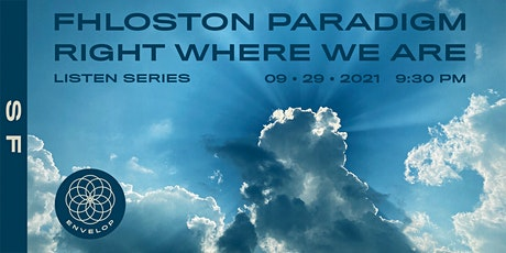 Fhloston Paradigm - Right Where We Are : LISTEN   Envelop SF (9:30pm) tickets