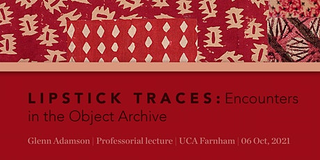 LIPSTICK TRACES: Encounters in the Object Archive tickets