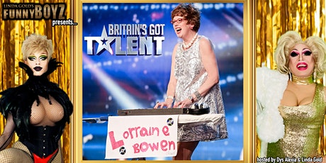 "FunnyBoyz  London presents "" Britain's Got Talent LORRAINE BOWEN "" tickets"