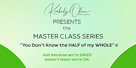 """Master Class """"You Don't Know the HALF of my WHOLE!"""" tickets"""