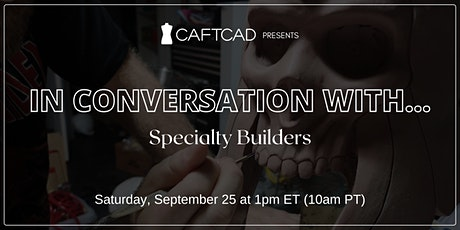 CAFTCAD Presents: In Conversation With Specialty Builders tickets