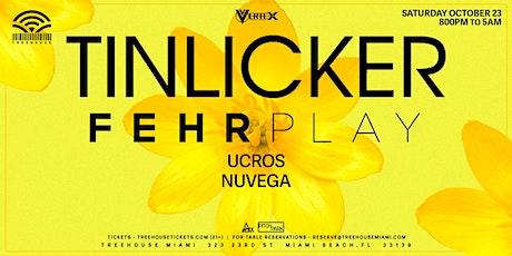 TINLICKER x FEHRPLAY @ Treehouse Miami tickets