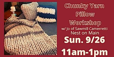 Chunky Knit Pillow Workshop w/Jo of Sawmill Camerretii.