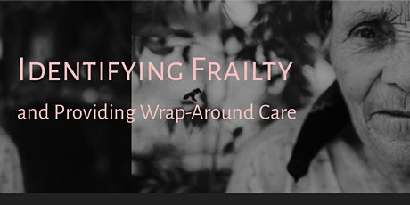 Identifying Early Frailty  and Providing Wrap Around Care tickets