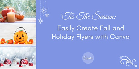 'Tis The Season: Easily Create Fall and Holiday Flyers with Canva - Part 2 tickets