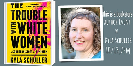 Kyla Schuller Presents: The Trouble with White Women tickets
