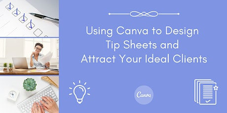 Using Canva to Design Tip Sheets and Attract Your Ideal Clients - Part 3 tickets