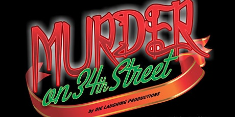 """""""Murder on 34th Street"""" - A Murder Mystery Comedy Show // 7PM SHOW tickets"""
