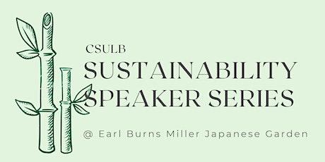 CSULB Sustainability Speaker Series @ the Japanese Garden: Anika M. Ballent tickets